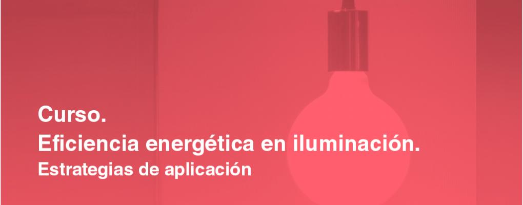 Curso. Eficiencia energética en iluminación. Estrategias de aplicación