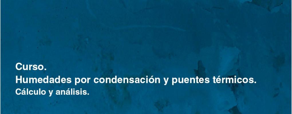 Curso. Humedades por condensación y puentes térmicos. Cálculo y análisis. 4ª ed.