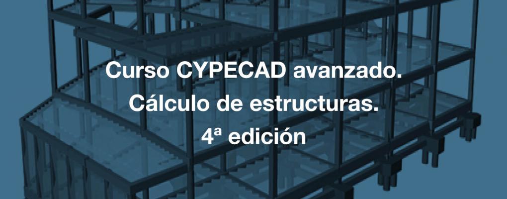Curso CYPECAD avanzado. Cálculo de estructuras. 4ª edición