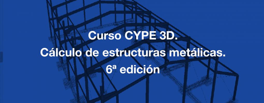 Curso CYPE 3D. Cálculo de estructuras metálicas. 6ª edición