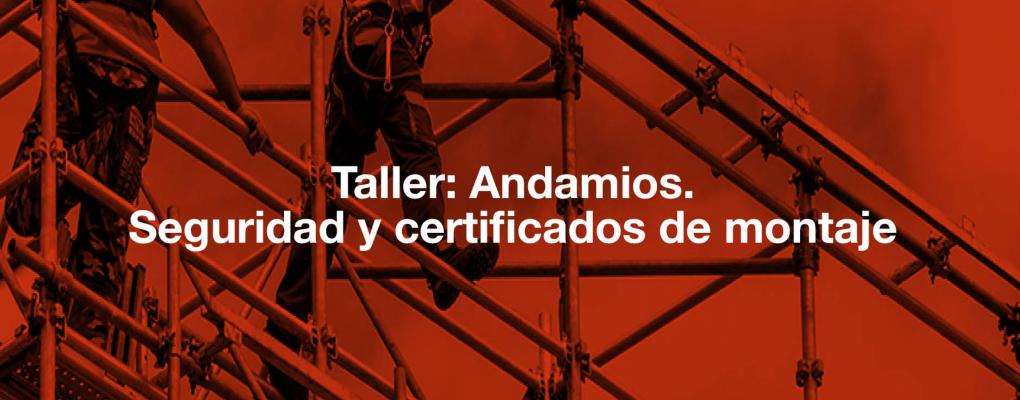Taller: Andamios. Seguridad y certificados de montaje
