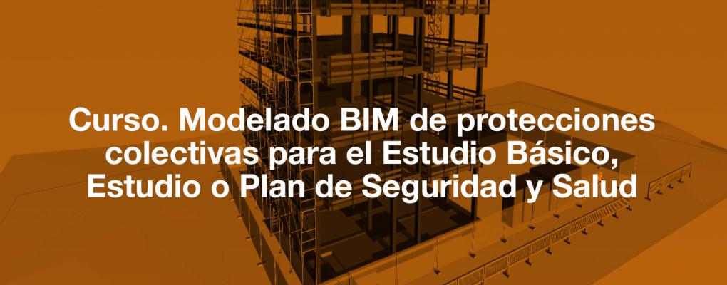 Curso. Modelado BIM de protecciones colectivas para el Estudio Básico, Estudio o Plan de Seguridad y Salud