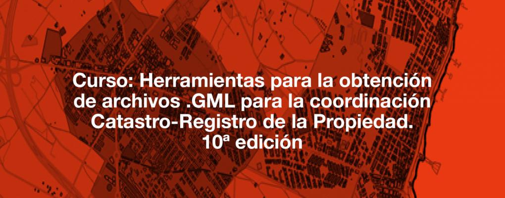 Curso: Herramientas para la obtención de archivos .GML para la coordinación Catastro-Registro de la Propiedad. 10ª edición