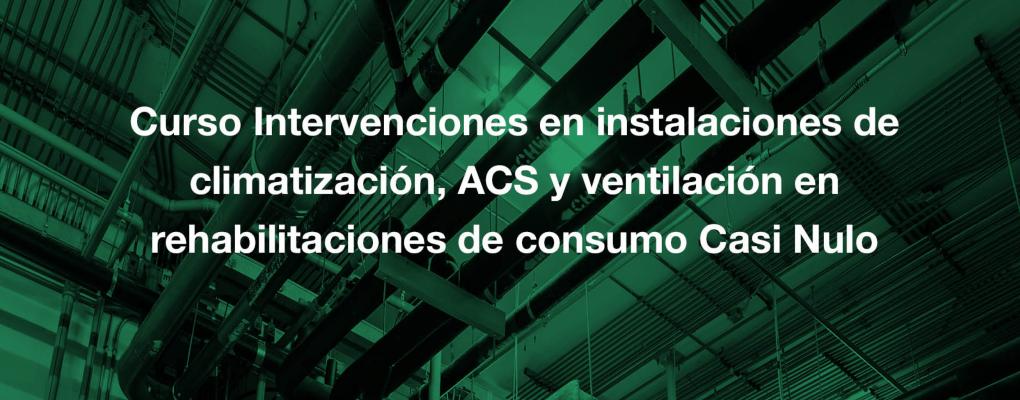 Curso Intervenciones en instalaciones de climatización, ACS y ventilación en rehabilitaciones de consumo Casi Nulo