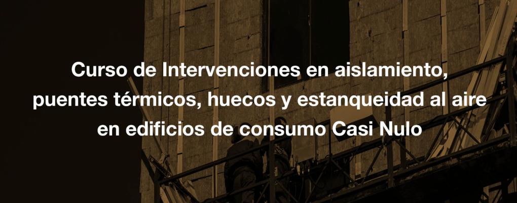 Curso de Intervenciones en aislamiento, puentes térmicos, huecos y estanqueidad al aire en edificios de consumo Casi Nulo