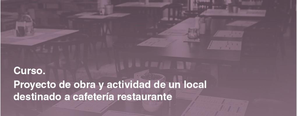 Curso práctico. Proyecto de obra y actividad de un local destinado a cafetería - restaurante*