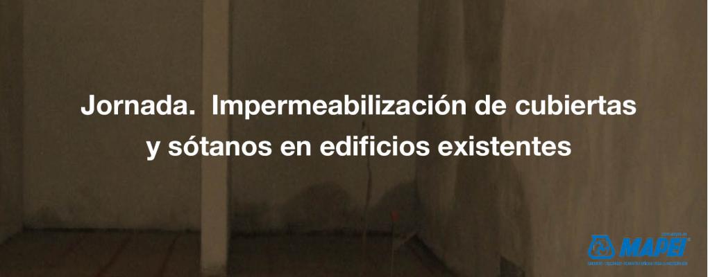 Jornada Impermeabilización de cubiertas y sótanos en edificios existentes.
