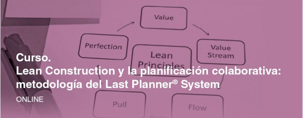 4ª ed. Curso. Lean Construction y la planificación colaborativa: metodología del Last Planner® System