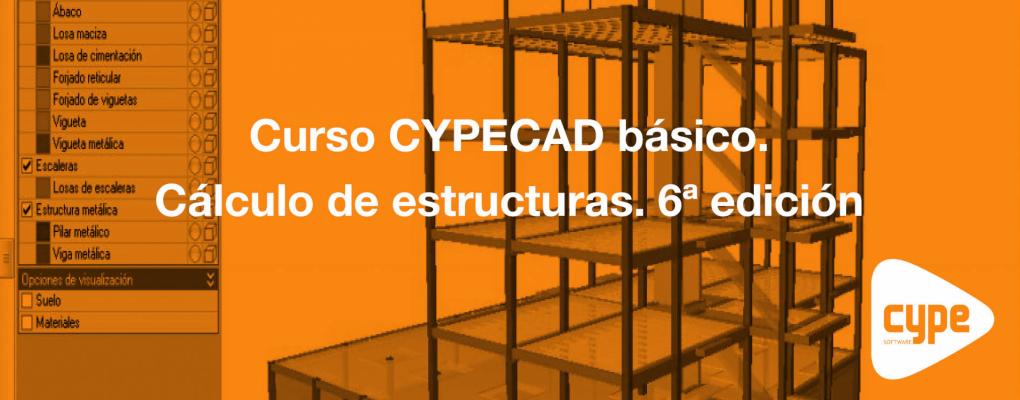 Curso CYPECAD básico. Cálculo de estructuras. 6ª edición