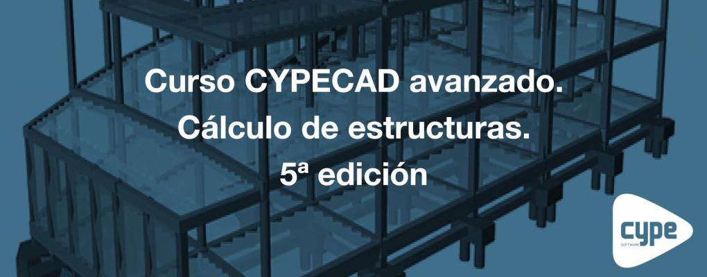 Curso CYPECAD avanzado. Cálculo de estructuras. 5ª edición