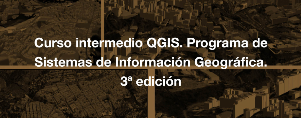 Curso intermedio QGIS. Programa de Sistemas de Información Geográfica. 3ª edición.
