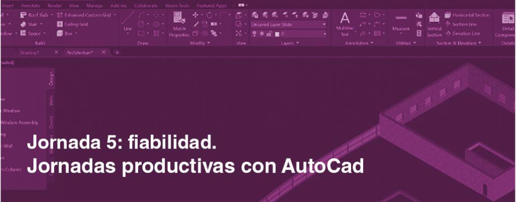 Jornadas productivas con AutoCad. Jornada 5: Fiabilidad