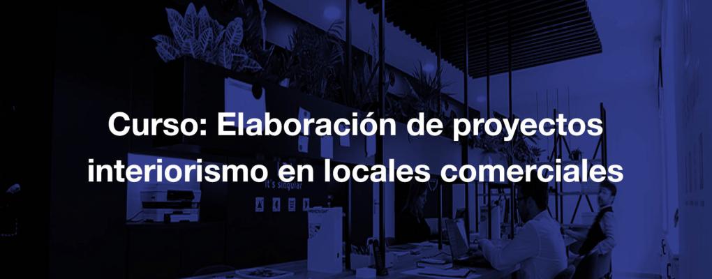 Curso Elaboración de proyectos interiorismo en locales comerciales. 6ª edición