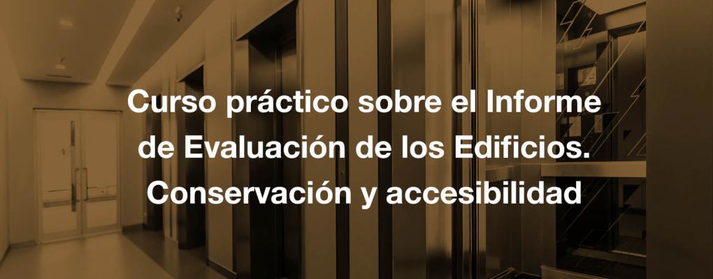 Curso práctico sobre el Informe de Evaluación de los Edificios. Conservación y accesibilidad