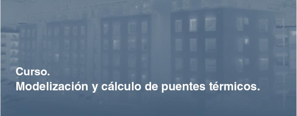 Curso de Modelización y cálculo de puentes térmicos . 2ª edición