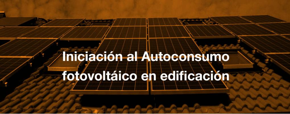 Curso Iniciación al Autoconsumo fotovoltáico en edificación