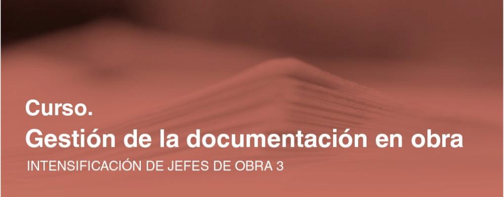 Intensificación de jefes de obra 3. Curso teórico - practico. Gestión de la documentación en obra. 6ª ed