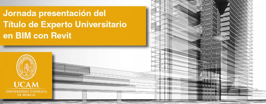 Jornada presentación del Título de Experto Universitario en BIM con Revit por la UCAM