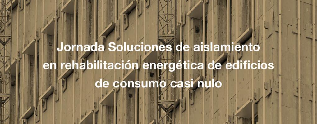Jornada Soluciones de aislamiento en rehabilitación energética de edificios de consumo casi nulo