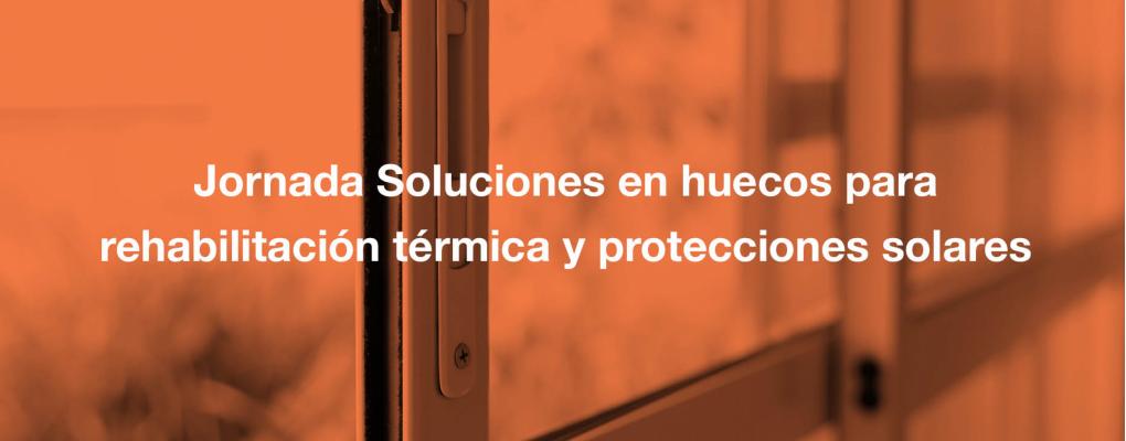Jornada Soluciones en huecos para rehabilitación térmica y protecciones solares.