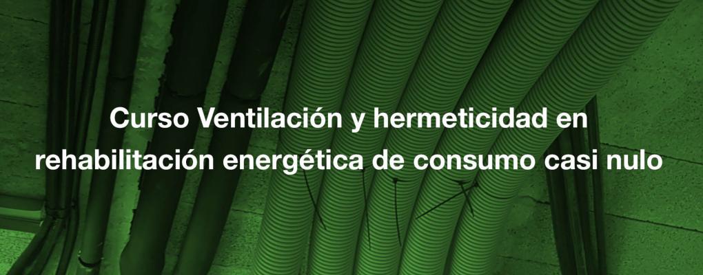Curso Ventilación y hermeticidad en rehabilitación energética de consumo casi nulo
