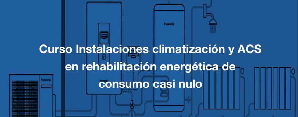 Curso Instalaciones climatización y ACS en rehabilitación energética de consumo casi nulo.