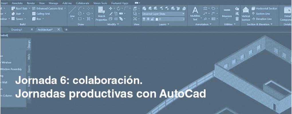 Jornadas productivas con AutoCad. Jornada 6: Colaboración. 2ª edición