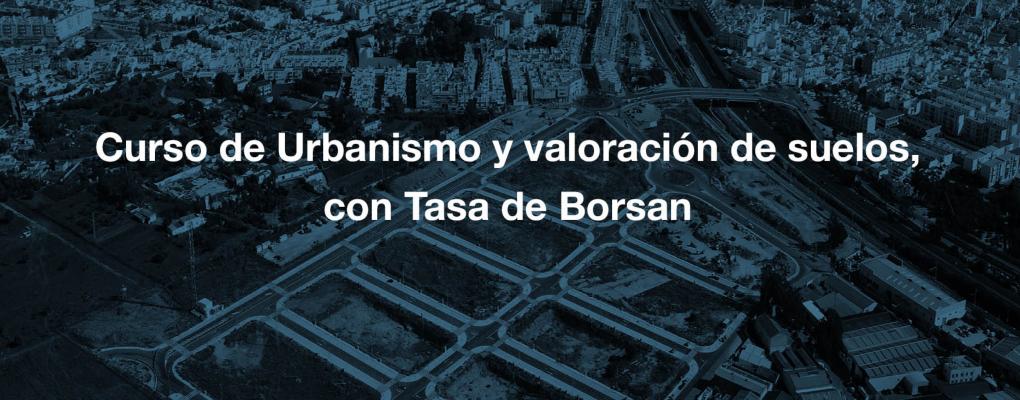 Curso de Urbanismo y valoración de suelos, con Tasa de Borsan. 4ª Edición