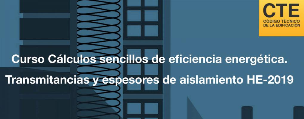 Curso Cálculos sencillos de eficiencia energética. Transmitancias y espesores de aislamiento HE-2019